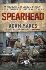Book Cover: Spearhead : an American tank gunner, his enemy, and a collision of lives in World War II, by Adam Macos