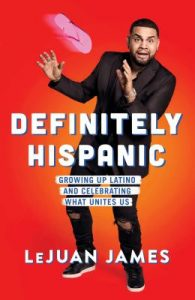 Book Cover: Definitely Hispanic : growing up Latino and celebrating what unites us, by James LeJuan